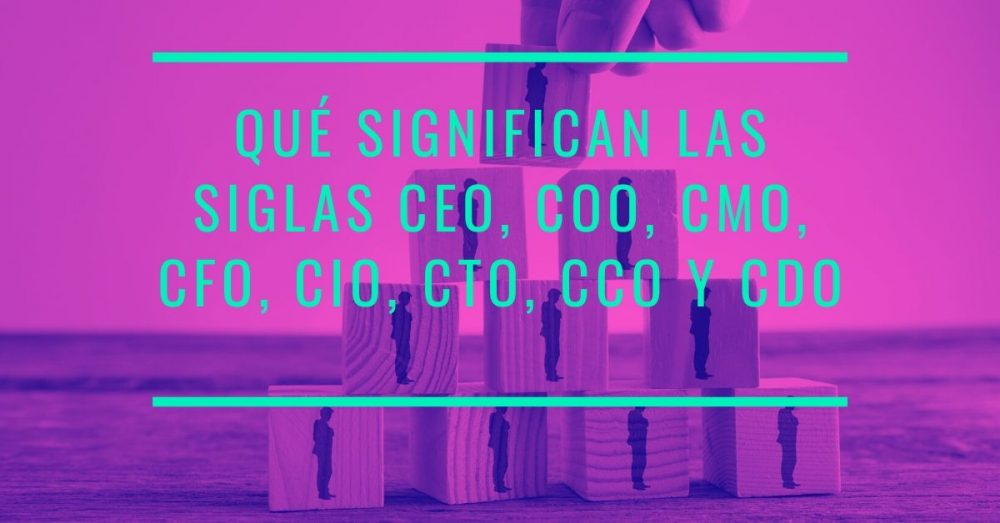 Photo of Qué significan las siglas CEO, COO, CMO, CFO, CIO, CTO, CCO y CDO