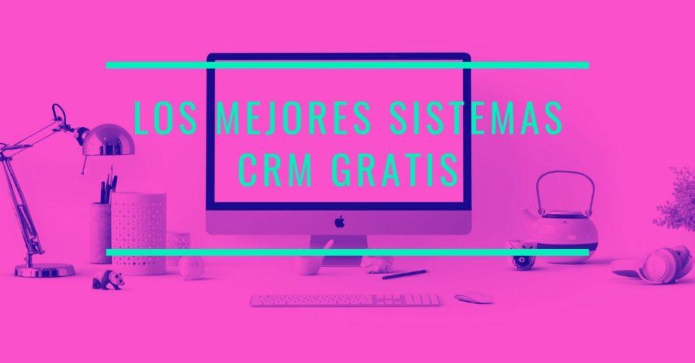 Photo of CRM Gratuito: Los 9 mejores sistemas CRM Gratis para tu negocio